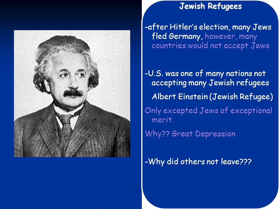 Jewish Refugees -after Hitler's election, many Jews fled Germany, however, many countries would not accept Jews.
