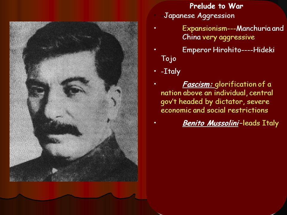 Prelude to War -Japanese Aggression. Expansionism---Manchuria and China very aggressive. Emperor Hirohito----Hideki Tojo.