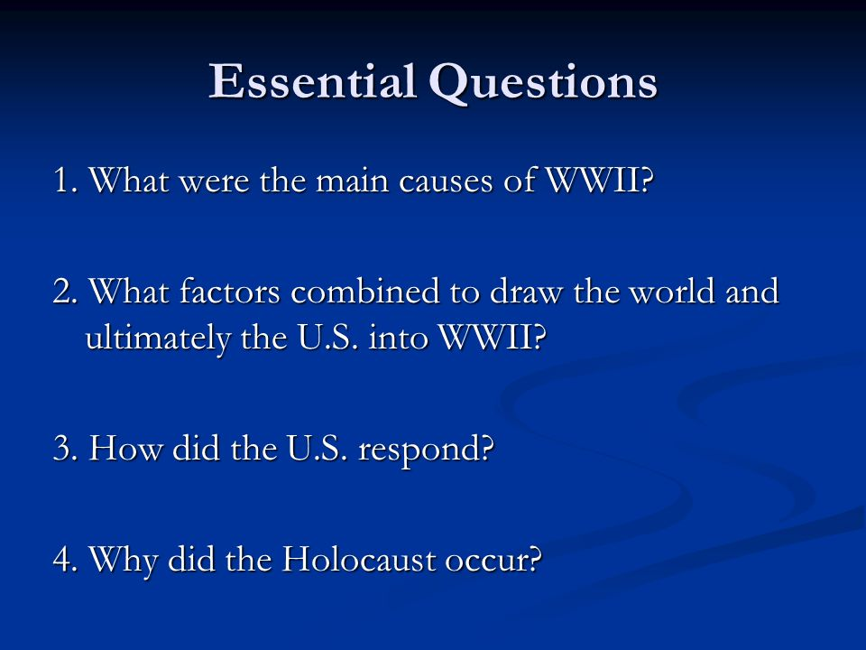 Essential Questions 1. What were the main causes of WWII