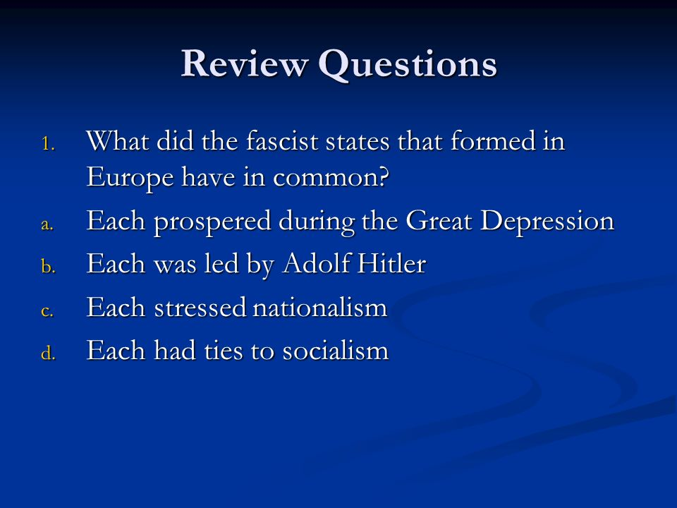 Review Questions What did the fascist states that formed in Europe have in common Each prospered during the Great Depression.