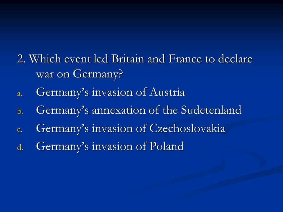 2. Which event led Britain and France to declare war on Germany
