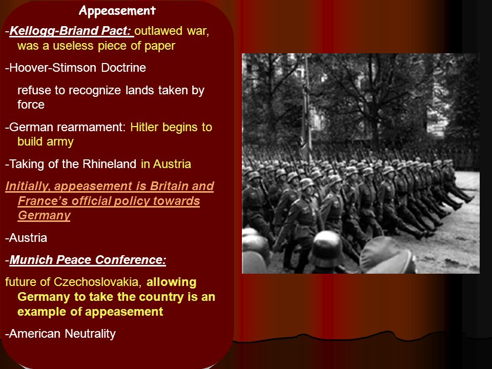 Appeasement -Kellogg-Briand Pact: outlawed war, was a useless piece of paper. -Hoover-Stimson Doctrine.
