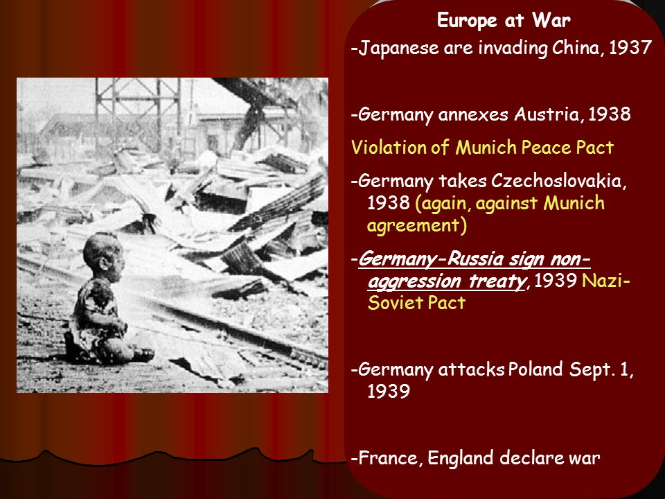 Europe at War -Japanese are invading China, 1937. -Germany annexes Austria, 1938. Violation of Munich Peace Pact.