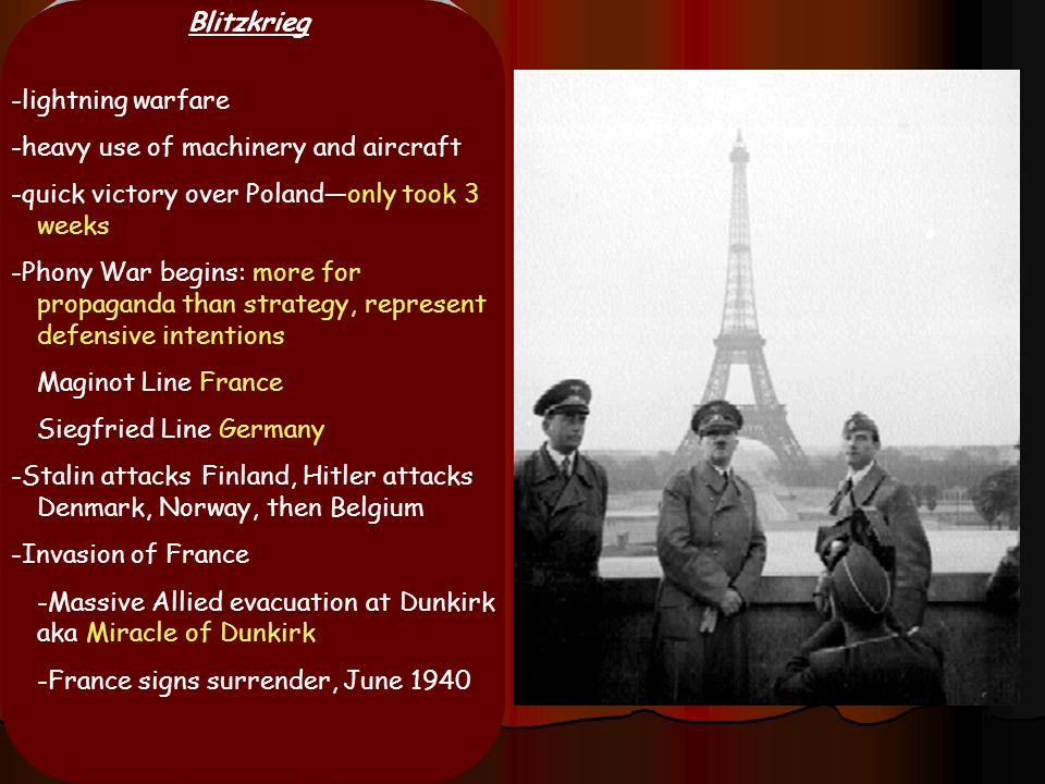Blitzkrieg -lightning warfare. -heavy use of machinery and aircraft. -quick victory over Poland—only took 3 weeks.
