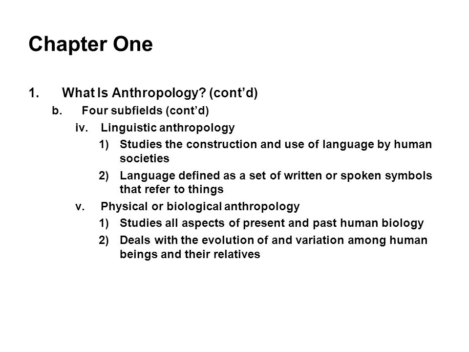 Chapter One What Is Anthropology (cont'd) Four subfields (cont'd)