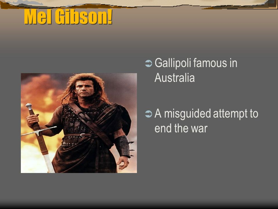 Mel Gibson! Gallipoli famous in Australia