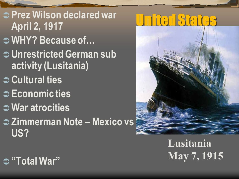 United States Prez Wilson declared war April 2, 1917 WHY Because of…