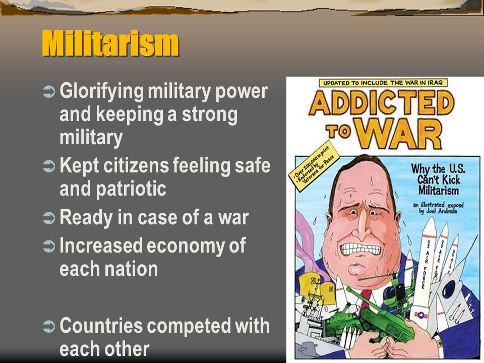 Militarism Glorifying military power and keeping a strong military