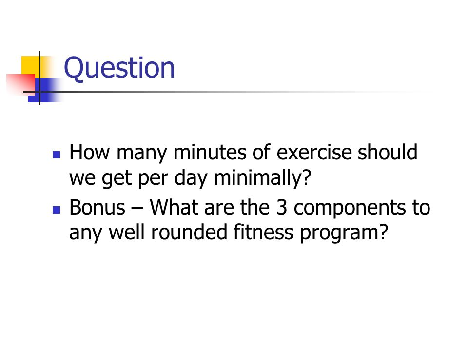 Question How many minutes of exercise should we get per day minimally