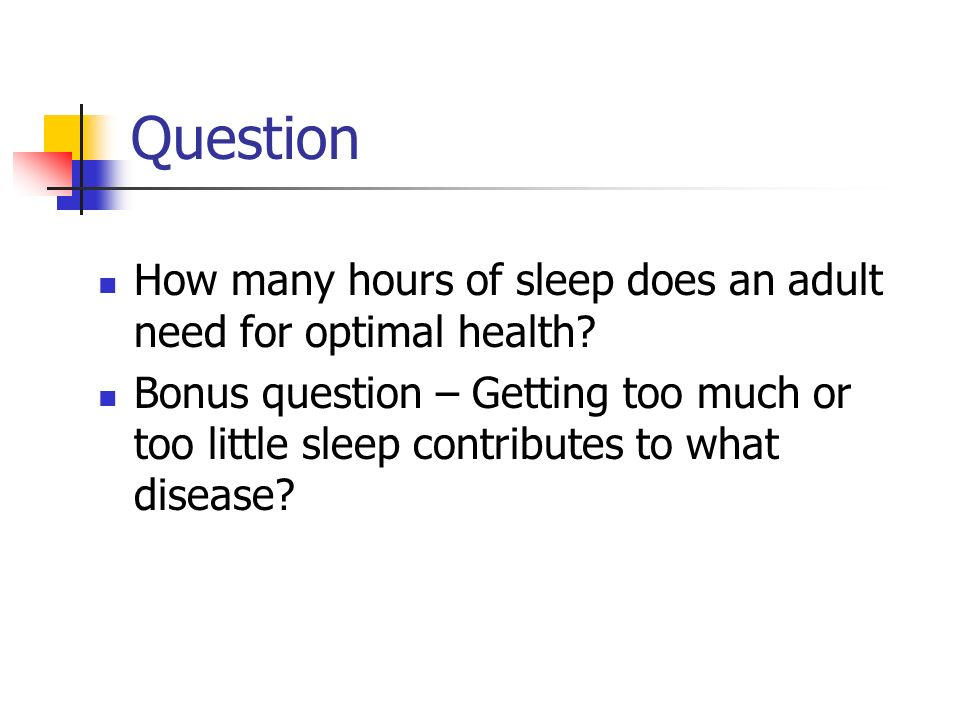 Question How many hours of sleep does an adult need for optimal health