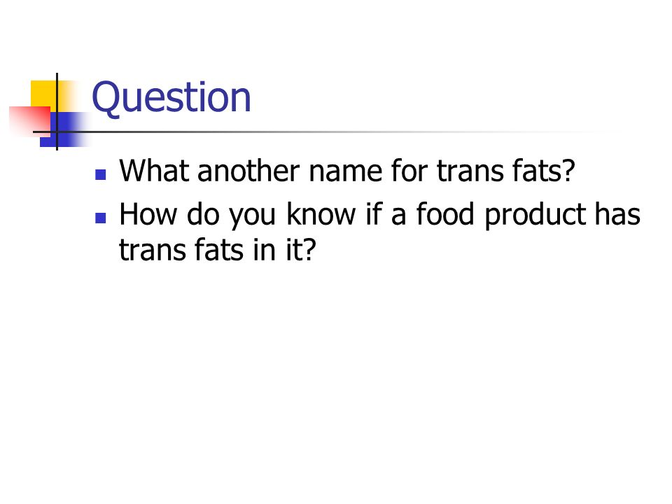Question What another name for trans fats