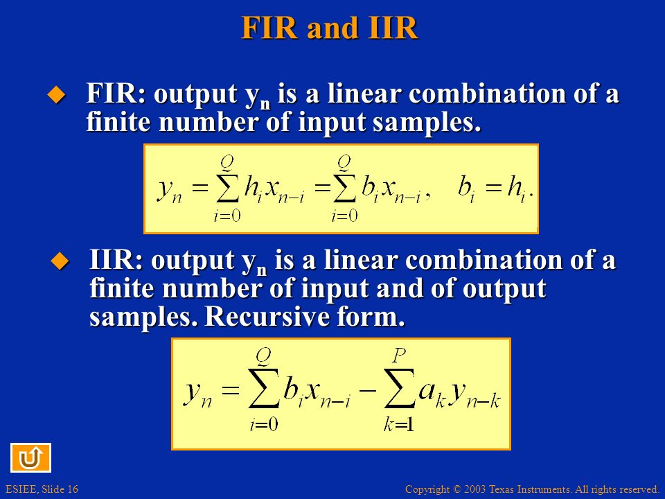 FIR and IIR FIR: output yn is a linear combination of a finite number of input samples.