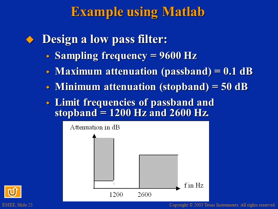 Example using Matlab Design a low pass filter: