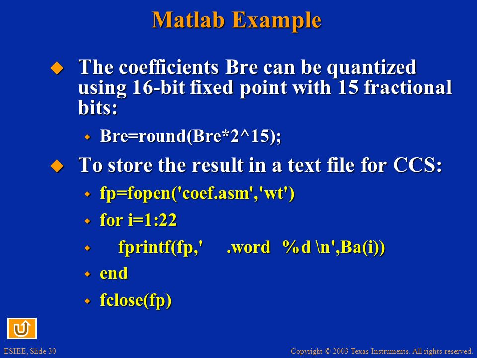 Matlab Example The coefficients Bre can be quantized using 16-bit fixed point with 15 fractional bits: