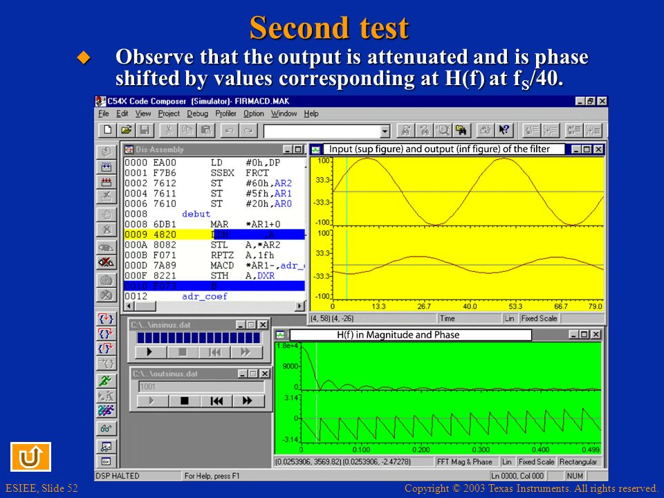 Second test Observe that the output is attenuated and is phase shifted by values corresponding at H(f) at fS/40.