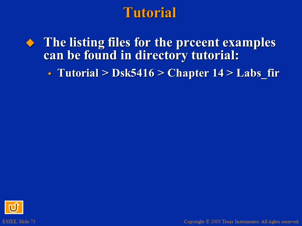 Tutorial The listing files for the prceent examples can be found in directory tutorial: Tutorial > Dsk5416 > Chapter 14 > Labs_fir.