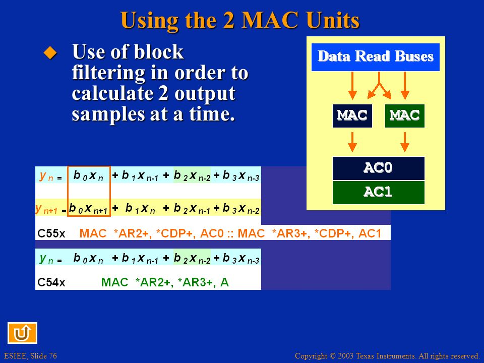 Using the 2 MAC Units Use of block filtering in order to calculate 2 output samples at a time.