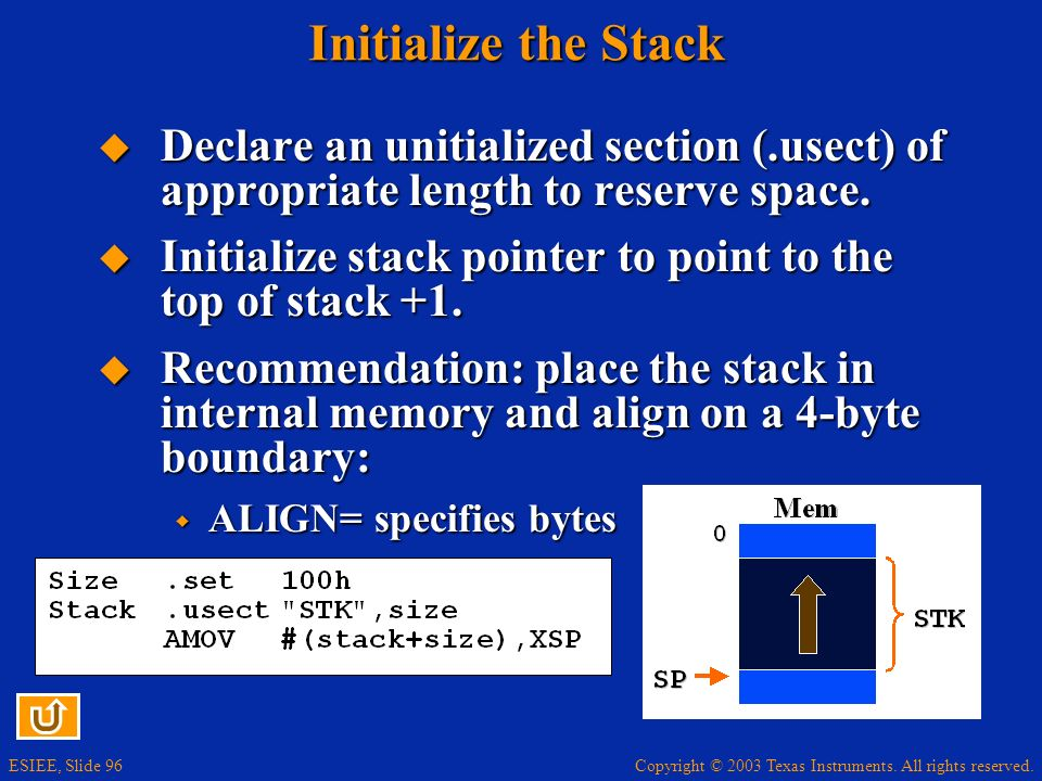 Initialize the Stack Declare an unitialized section (.usect) of appropriate length to reserve space.