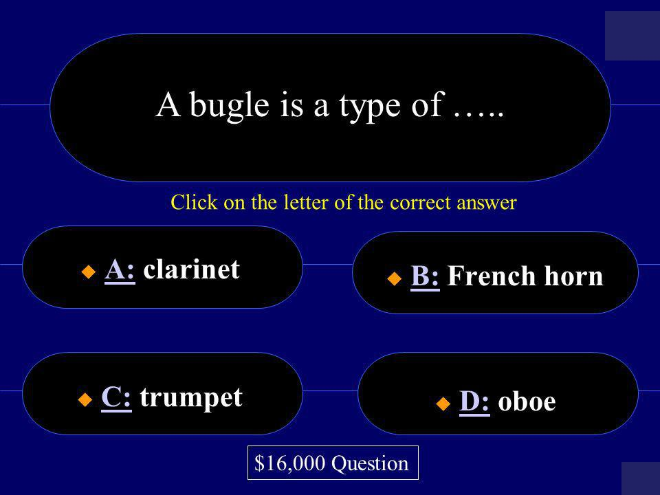 A bugle is a type of ….. A: clarinet B: French horn D: oboe C: trumpet