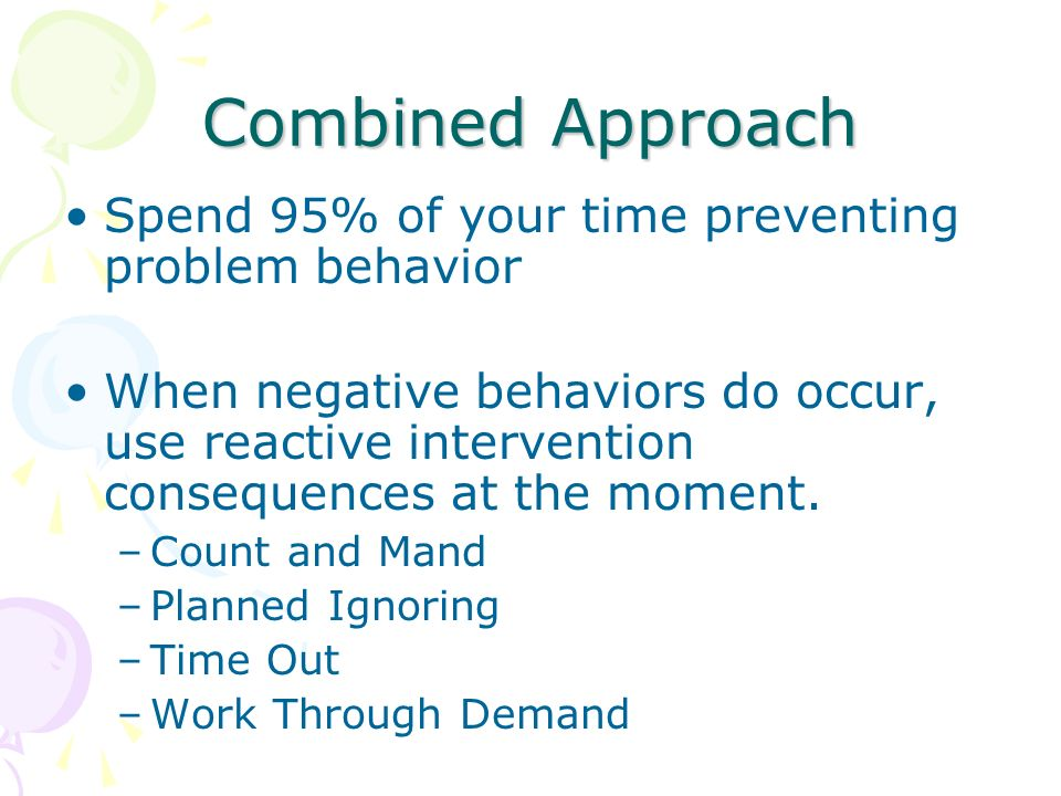 Combined Approach Spend 95% of your time preventing problem behavior