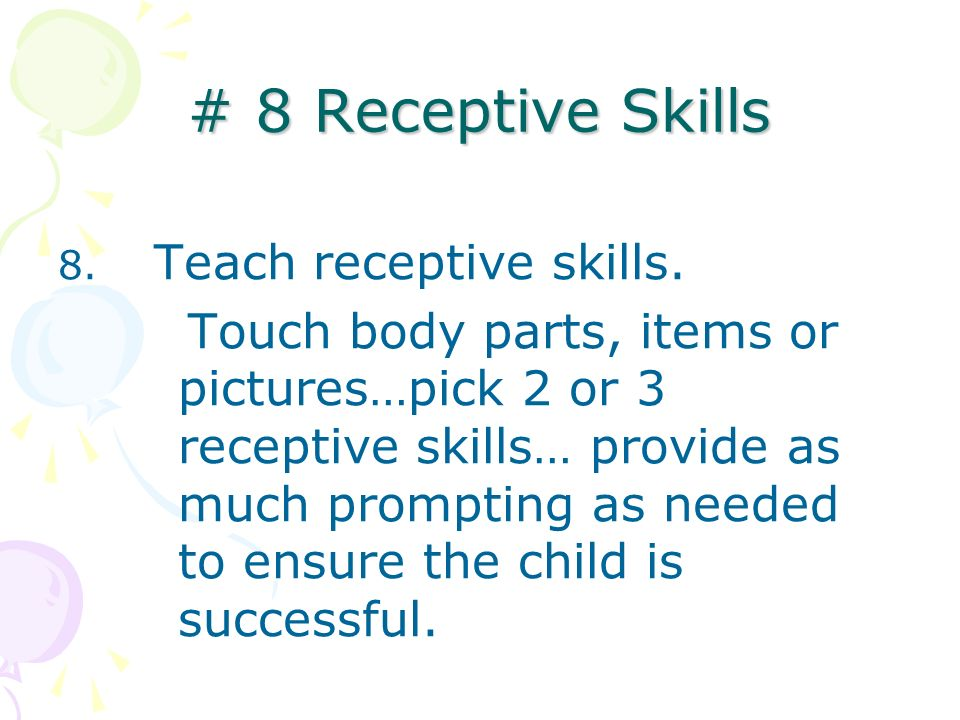 # 8 Receptive Skills8. Teach receptive skills.