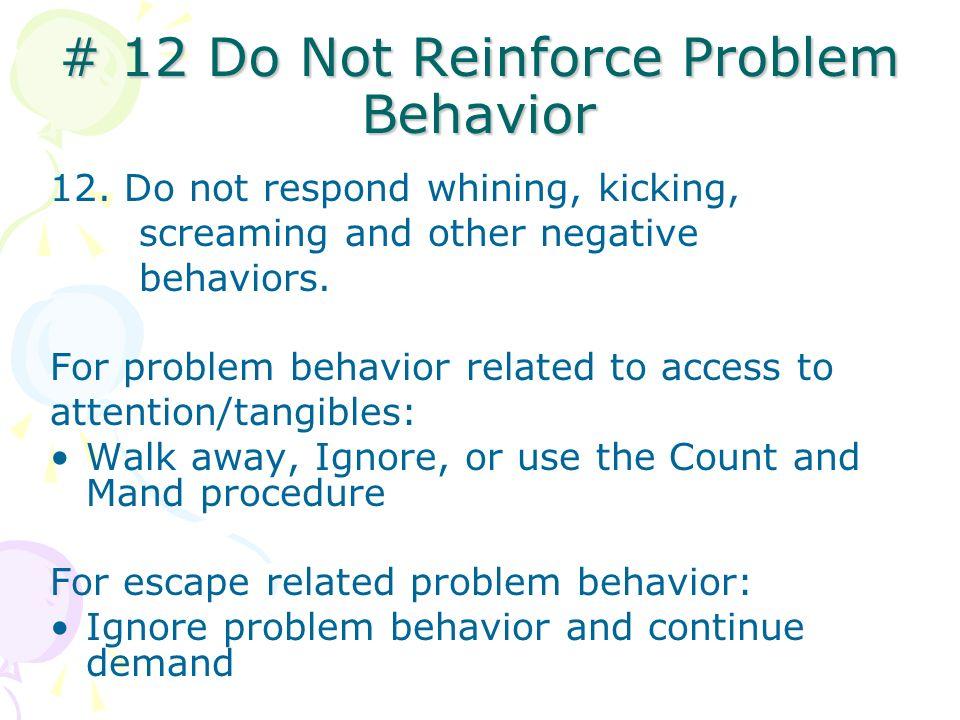 # 12 Do Not Reinforce Problem Behavior