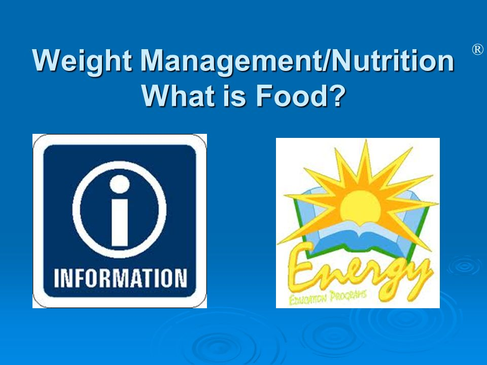 Weight Management/Nutrition What is Food