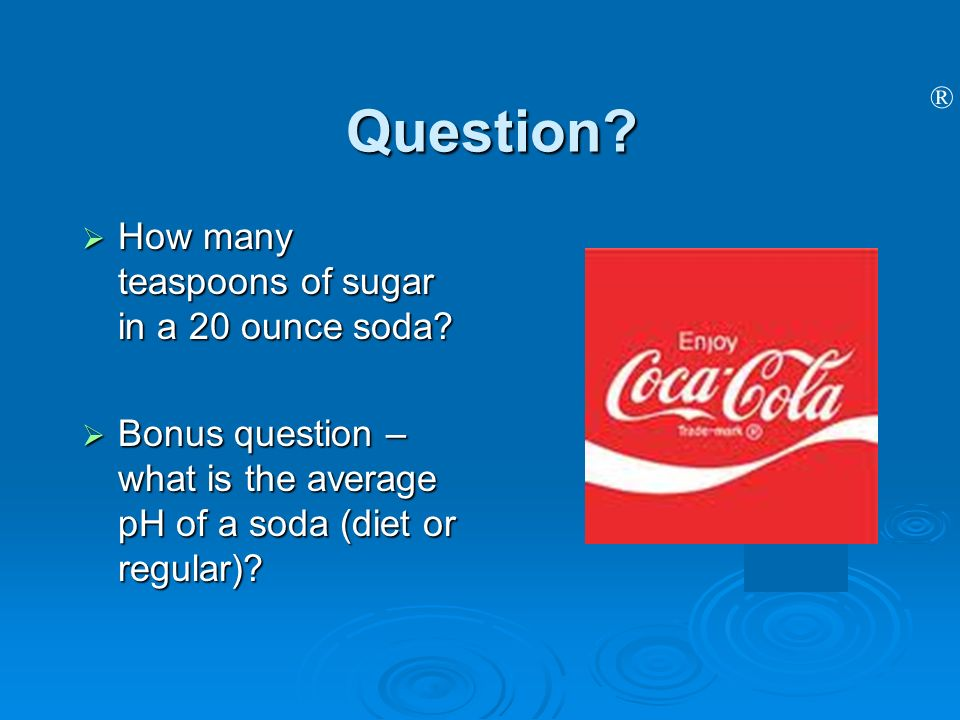 Question How many teaspoons of sugar in a 20 ounce soda