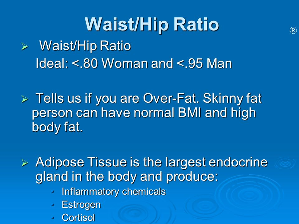 Waist/Hip Ratio Waist/Hip Ratio Ideal: <.80 Woman and <.95 Man