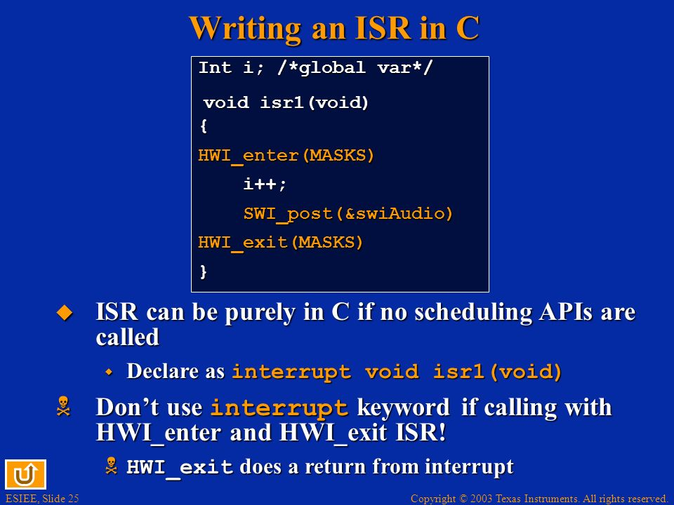 Writing an ISR in C Int i; /*global var*/ { HWI_enter(MASKS) i++; SWI_post(&swiAudio) HWI_exit(MASKS)