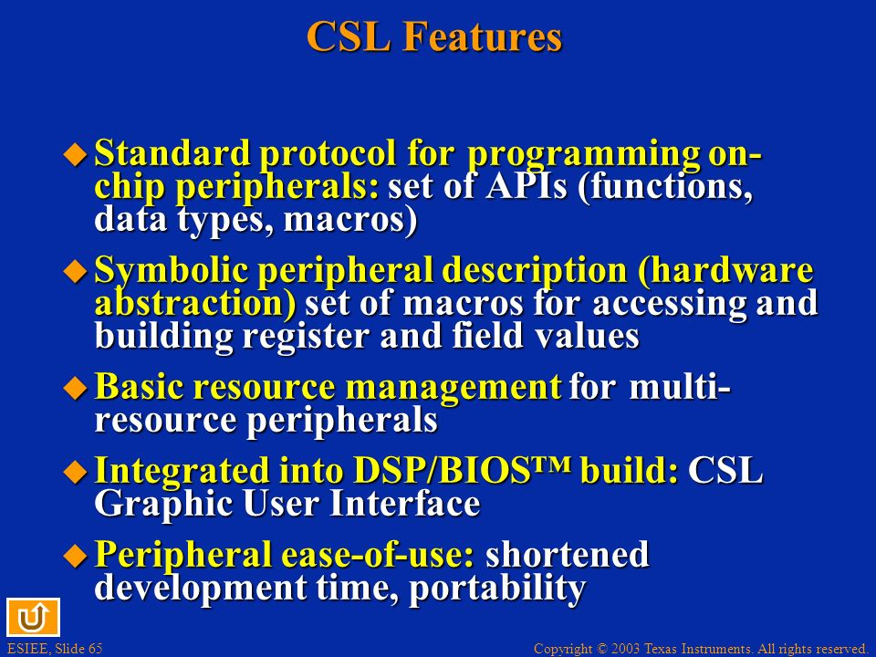 CSL Features Standard protocol for programming on-chip peripherals: set of APIs (functions, data types, macros)
