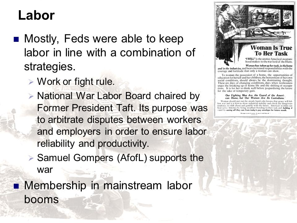 Labor Mostly, Feds were able to keep labor in line with a combination of strategies. Work or fight rule.