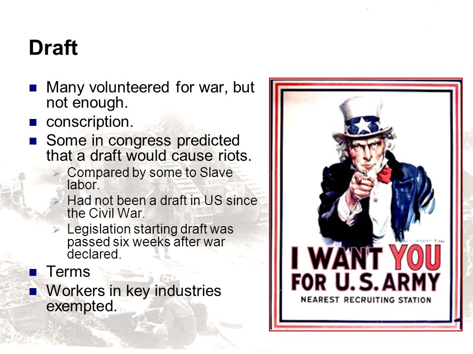 Draft Many volunteered for war, but not enough. conscription.