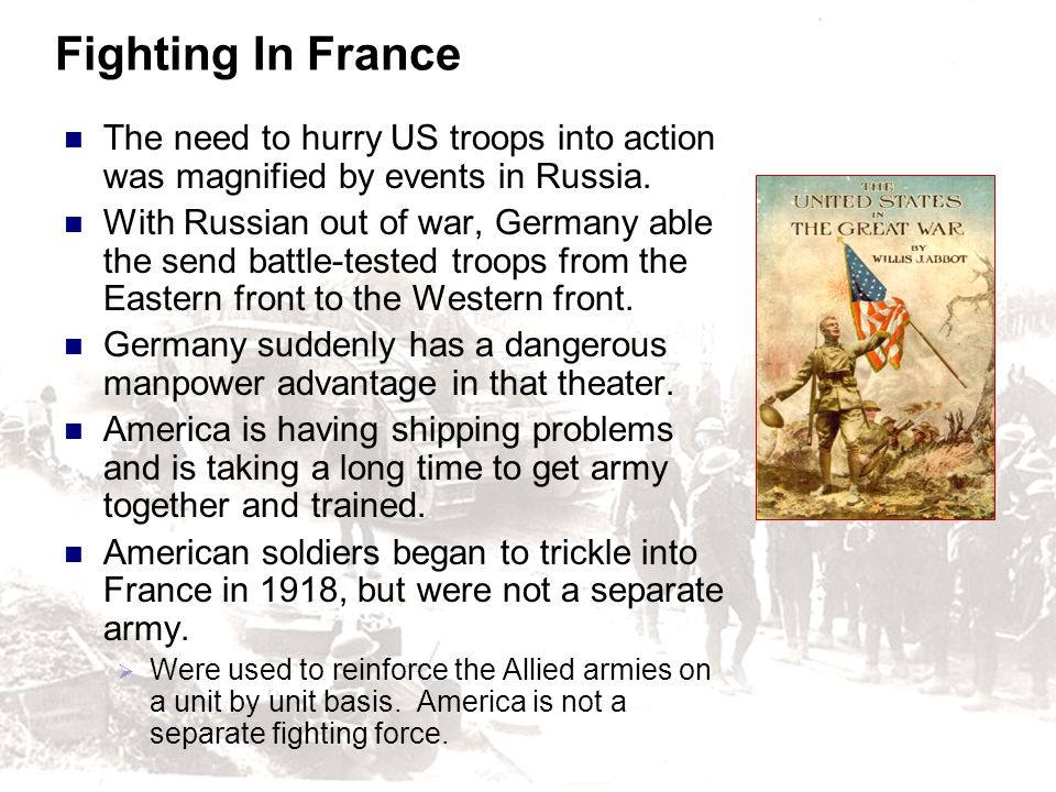 Fighting In France The need to hurry US troops into action was magnified by events in Russia.