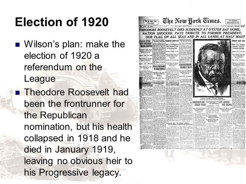 Election of 1920 Wilson's plan: make the election of 1920 a referendum on the League.