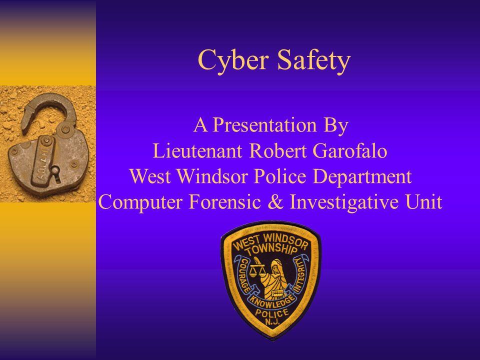 Cyber Safety A Presentation By Lieutenant Robert Garofalo West Windsor Police Department Computer Forensic & Investigative Unit