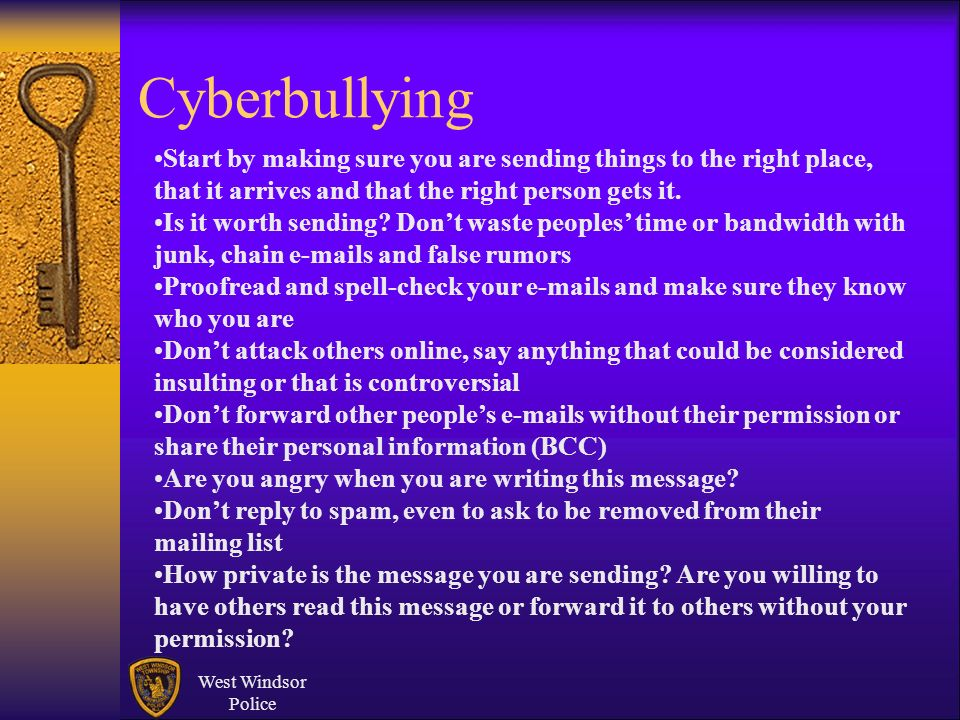 Cyberbullying Start by making sure you are sending things to the right place, that it arrives and that the right person gets it.