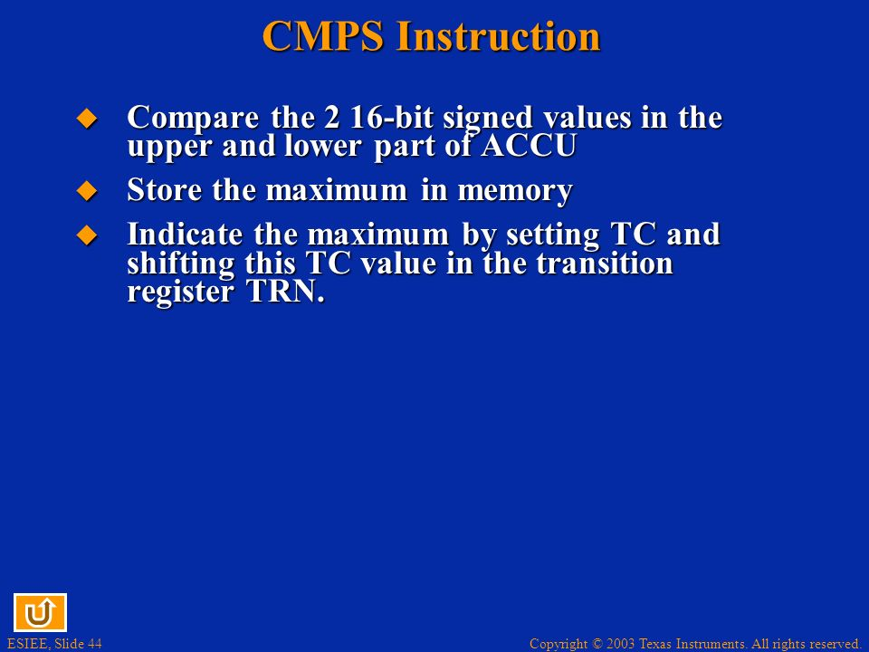 CMPS Instruction Compare the 2 16-bit signed values in the upper and lower part of ACCU. Store the maximum in memory.