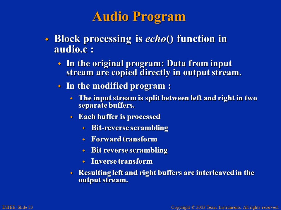 Audio Program Block processing is echo() function in audio.c :