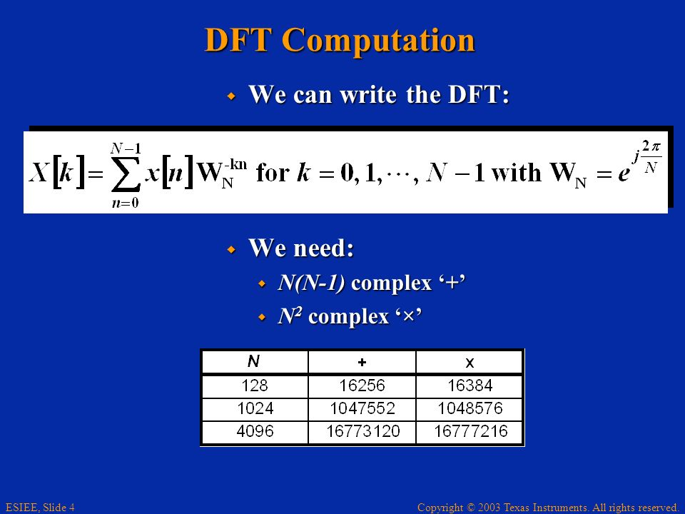 DFT Computation We can write the DFT: We need: N(N-1) complex '+'