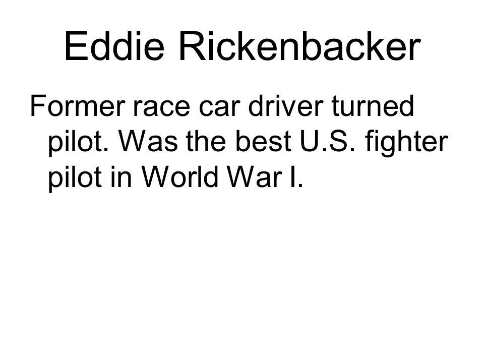 Eddie Rickenbacker Former race car driver turned pilot.