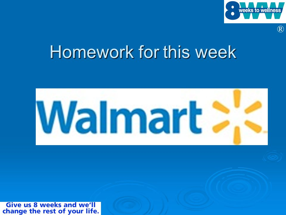 Homework for this week This you first homework assignment – spend some time at Walmart.