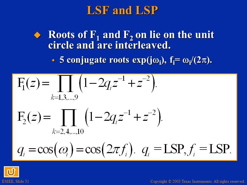 LSF and LSP Roots of F1 and F2 on lie on the unit circle and are interleaved. 5 conjugate roots exp(ji), fi= i/(2).