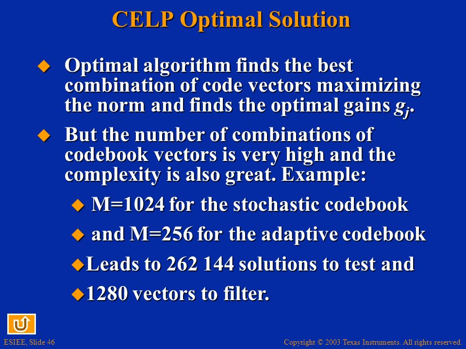 CELP Optimal Solution Optimal algorithm finds the best combination of code vectors maximizing the norm and finds the optimal gains gj.