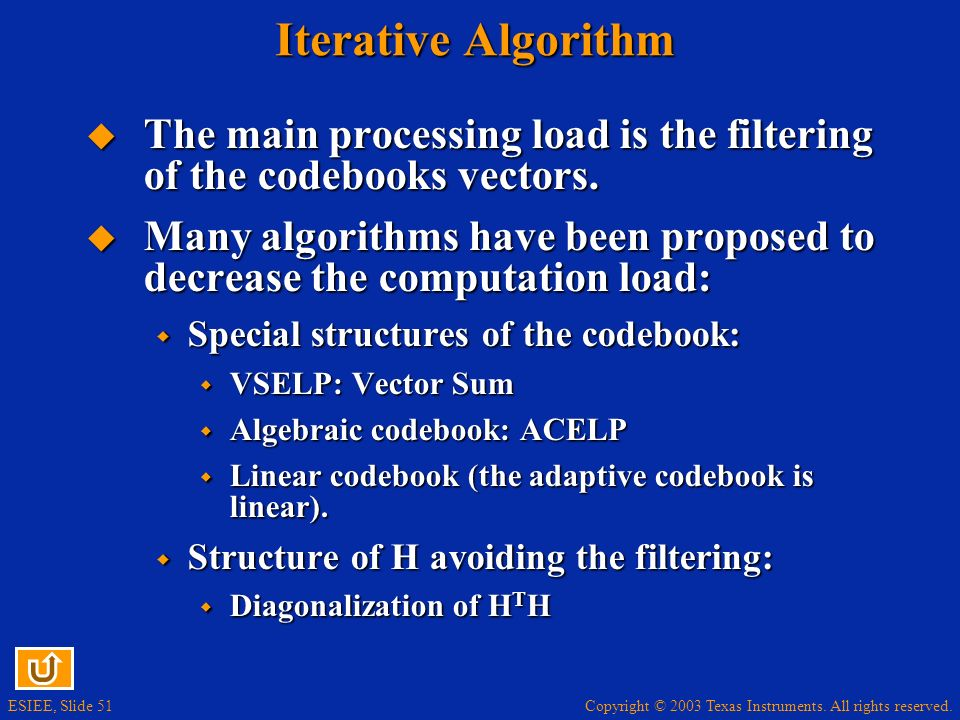 Iterative Algorithm The main processing load is the filtering of the codebooks vectors.