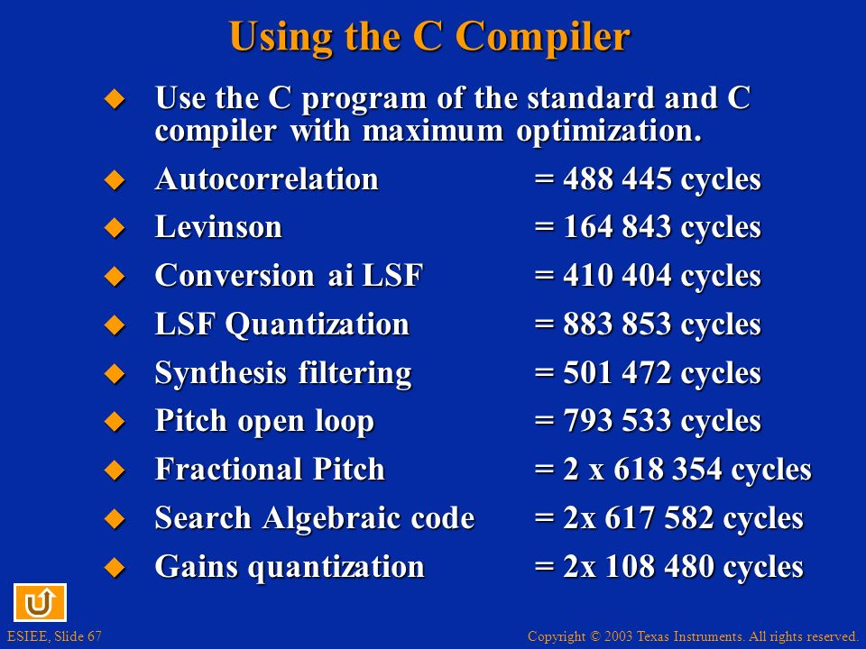 Using the C Compiler Use the C program of the standard and C compiler with maximum optimization. Autocorrelation = 488 445 cycles.