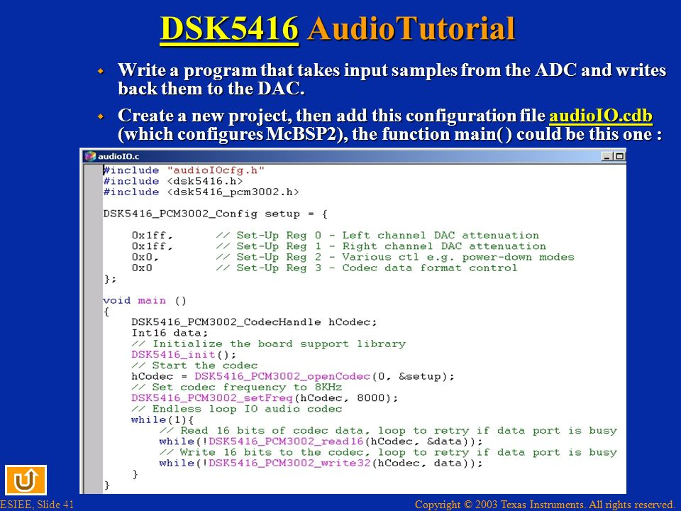DSK5416 AudioTutorial Write a program that takes input samples from the ADC and writes back them to the DAC.