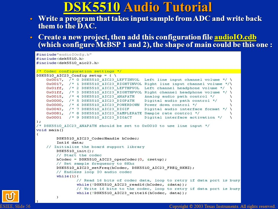 DSK5510 Audio Tutorial Write a program that takes input sample from ADC and write back them to the DAC.