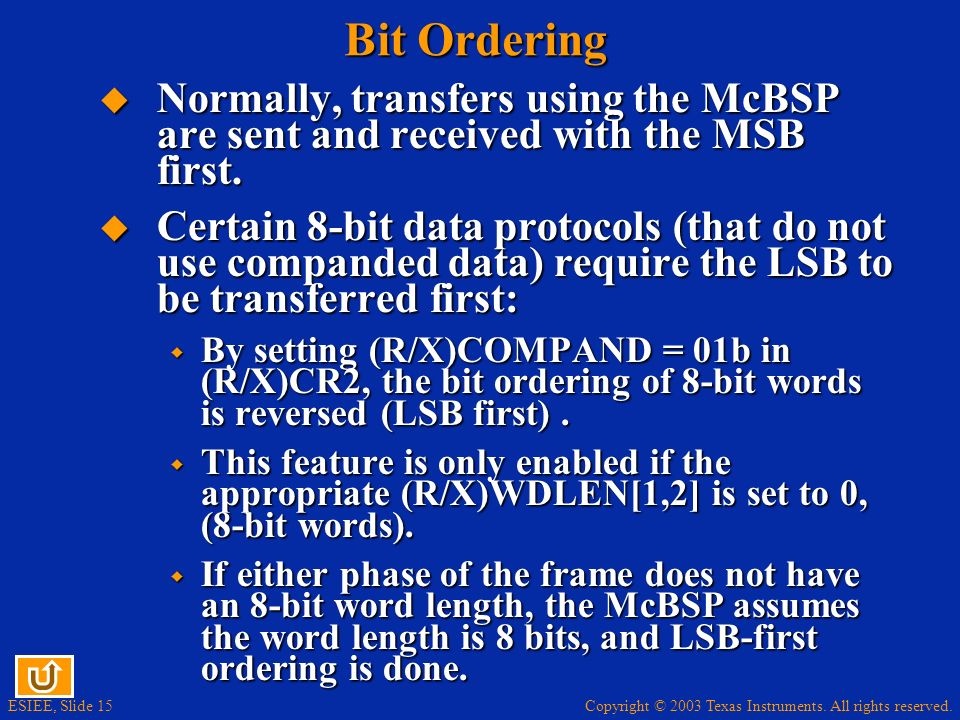 Bit Ordering Normally, transfers using the McBSP are sent and received with the MSB first.