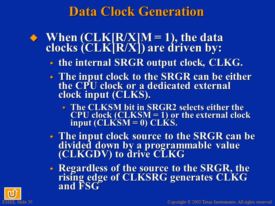 Data Clock Generation When (CLK[R/X]M = 1), the data clocks (CLK[R/X]) are driven by: the internal SRGR output clock, CLKG.